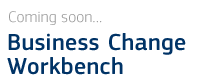 Coming soon... Business Change Workbench